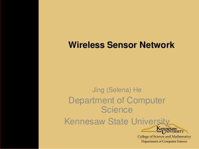 Wireless Sensor Network      Jing (Selena) He Department of Computer        ScienceKennesaw State University