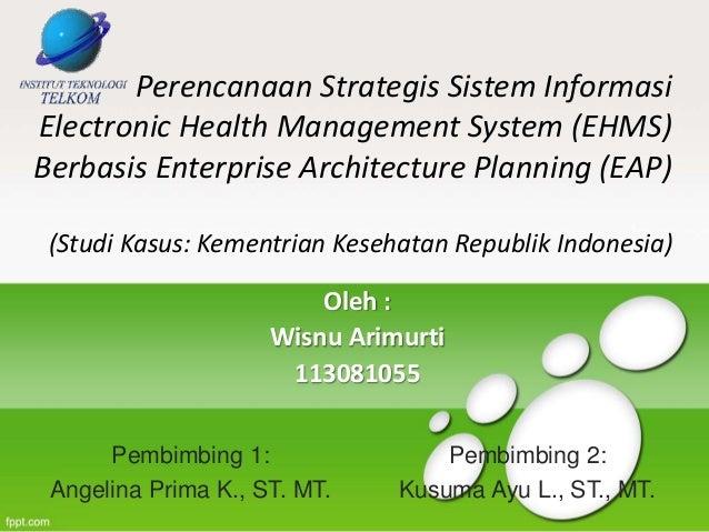 Perencanaan Strategis Sistem Informasi Electronic Health Management System (EHMS) Berbasis Enterprise Architecture Plannin...