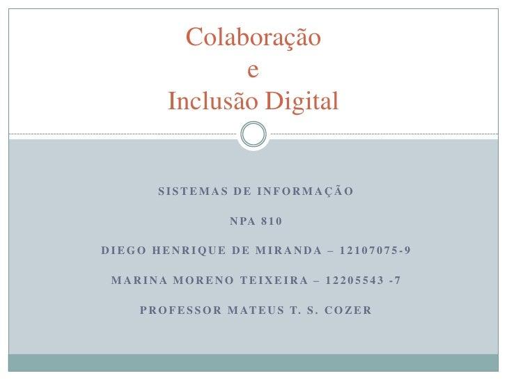 Sistemas de informação<br />NPA 810<br />Diego Henrique de Miranda – 12107075-9<br />Marina moreno teixeira – 12205543 -7<...