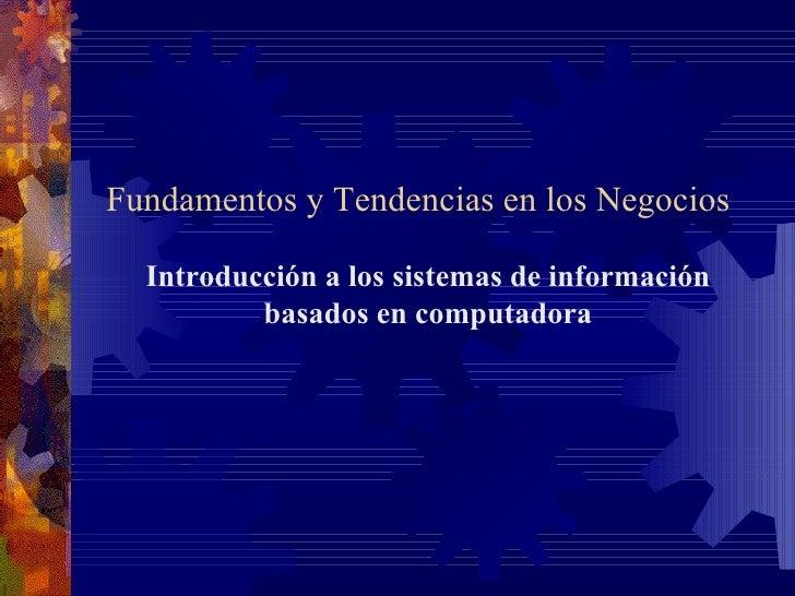 Sistemas de Información Gerencial  Introducción a los sistemas de información basados en computadora Fundamentos y Tendenc...