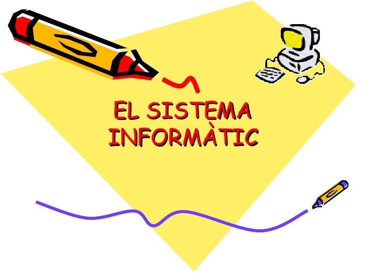 EL SISTEMA INFORMÀTIC