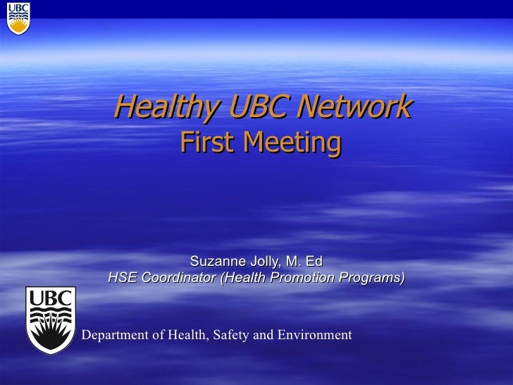 Healthy UBC Network First Meeting Suzanne Jolly, M. Ed HSE Coordinator (Health Promotion Programs) Department of Health, S...