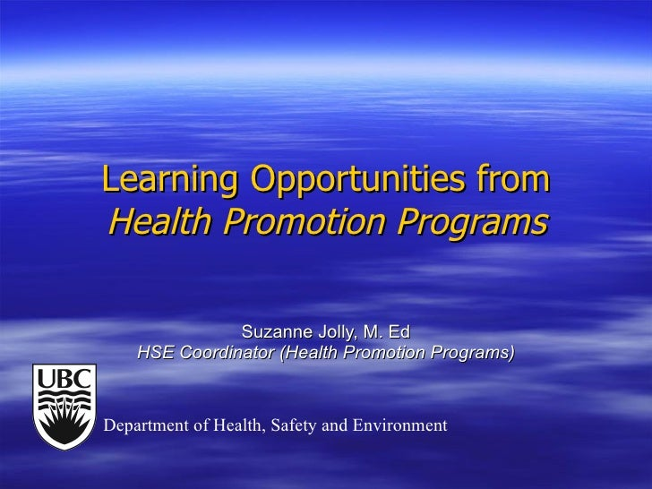 Learning Opportunities from  Health Promotion Programs Suzanne Jolly, M. Ed HSE Coordinator (Health Promotion Programs) De...