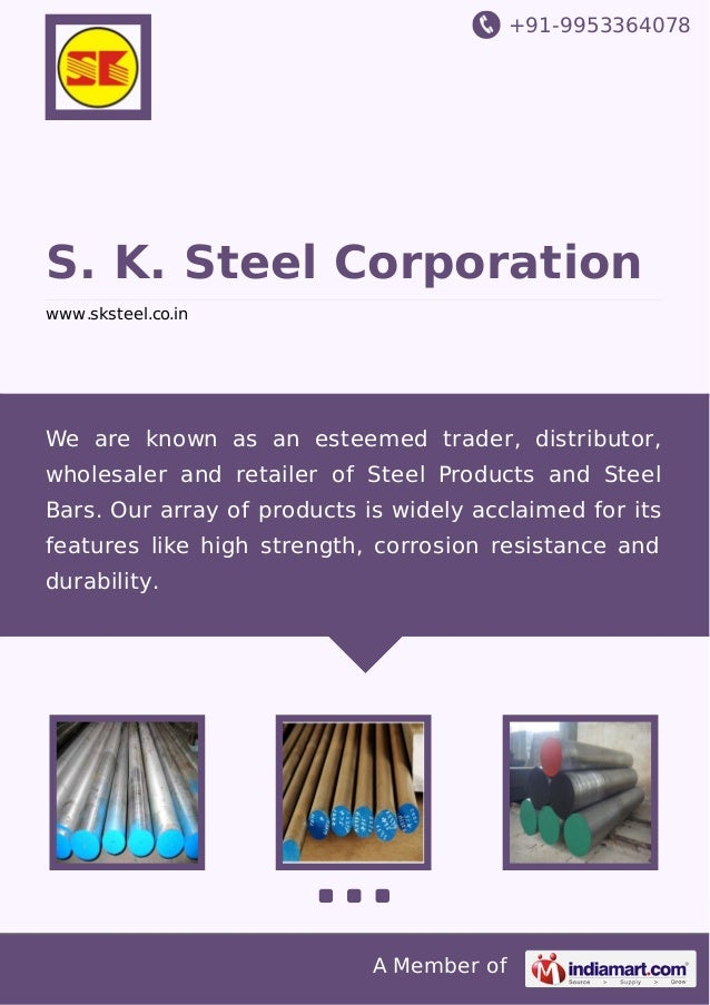 +91-9953364078 A Member of S. K. Steel Corporation www.sksteel.co.in We are known as an esteemed trader, distributor, whol...