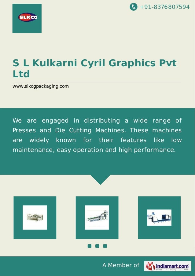 +91-8376807594 A Member of S L Kulkarni Cyril Graphics Pvt Ltd www.slkcgpackaging.com We are engaged in distributing a wid...