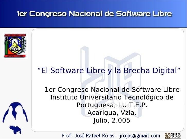"""""""El Software Libre y la Brecha Digital""""   1er Congreso Nacional de Software Libre   Instituto Universitario Tecnológico de..."""