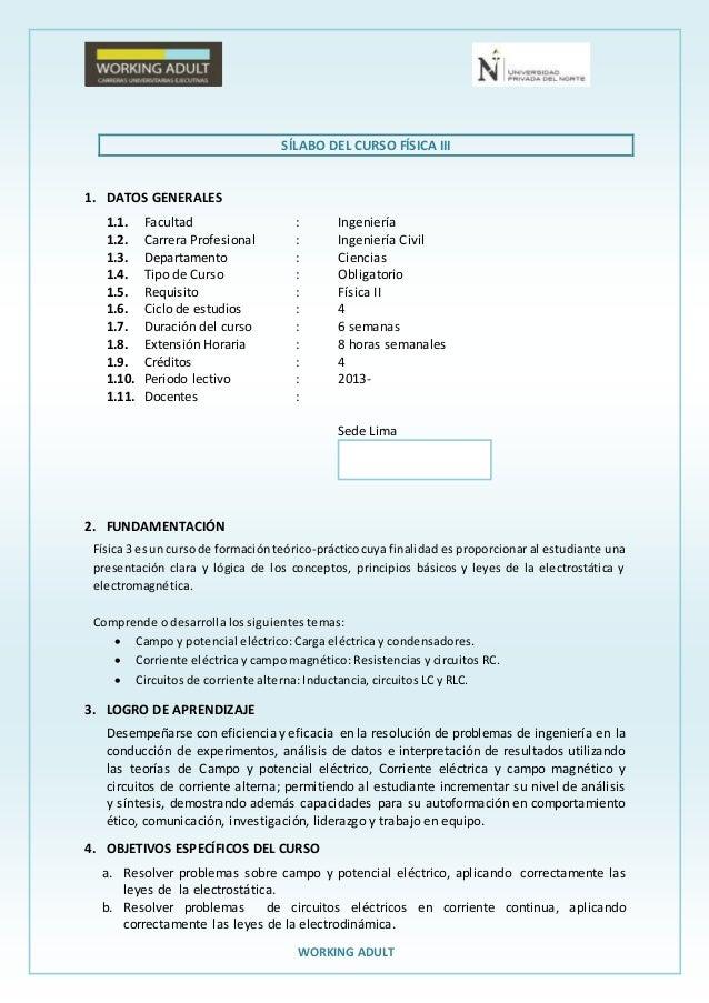 SÍLABO DEL CURSO FÍSICA III  WORKING ADULT  1. DATOS GENERALES  1.1. Facultad : Ingeniería  1.2. Carrera Profesional : Ing...