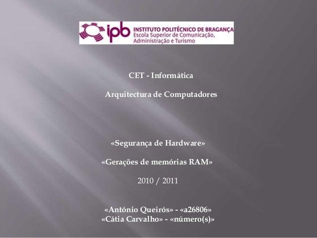 «Segurança de Hardware» «Gerações de memórias RAM» 2010 / 2011 «António Queirós» - «a26806» «Cátia Carvalho» - «número(s)»...