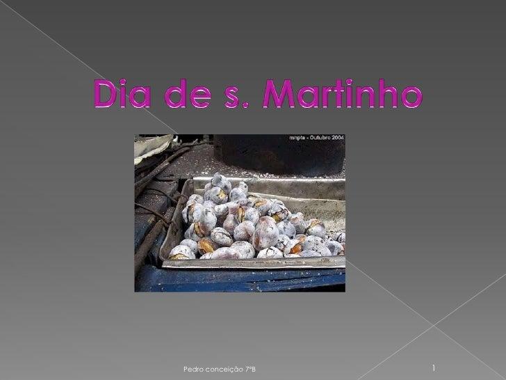 Dia de s. Martinho<br />Pedro conceição 7ºB <br />1<br />