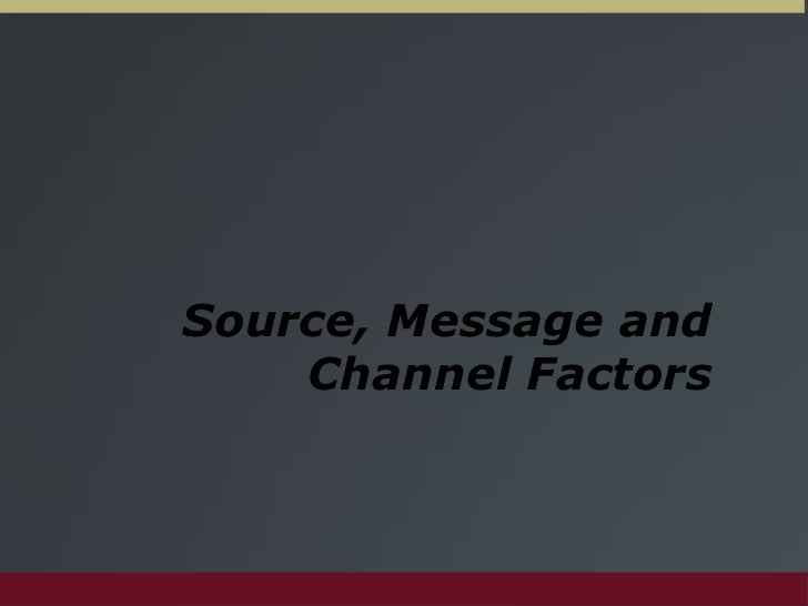 Source, Message and Channel Factors<br />