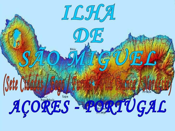 ILHA DE  SÃO MIGUEL AÇORES - PORTUGAL (Sete Cidades / Fogo / Furnas / Vila Franca / Nordeste)