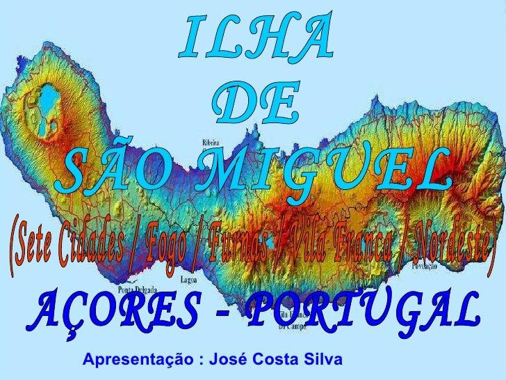ILHA DE  SÃO MIGUEL AÇORES - PORTUGAL (Sete Cidades / Fogo / Furnas / Vila Franca / Nordeste) Apresentação : José Costa Si...