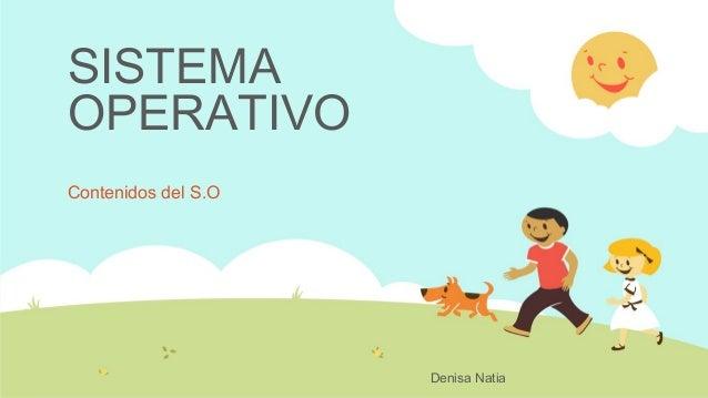 SISTEMAOPERATIVOContenidos del S.O                     Denisa Natia