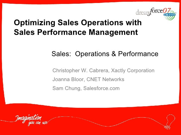 Optimizing Sales Operations with Sales Performance Management Christopher W. Cabrera, Xactly Corporation Joanna Bloor, CNE...