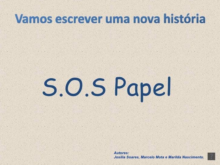 S.O.S Papel Autores: Josilia Soares, Marcelo Mota e Marilda Nascimento.