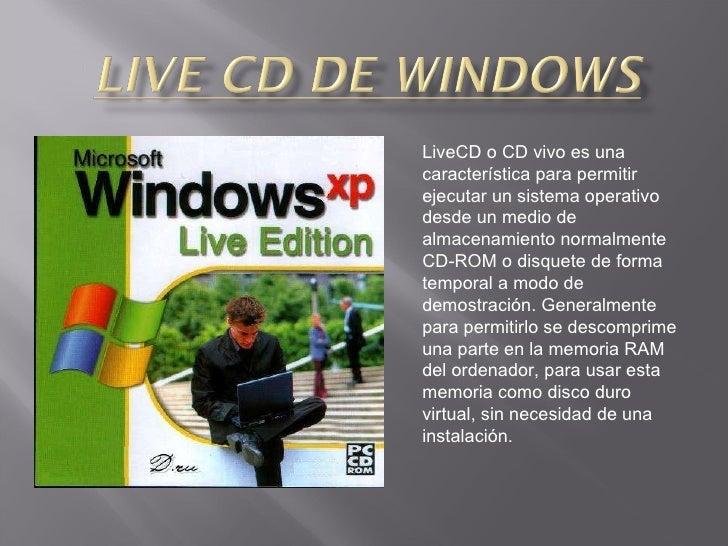 LiveCD o CD vivo es una característica para permitir ejecutar un sistema operativo desde un medio de almacenamiento normal...