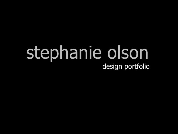 stephanie olson <ul><ul><li>design portfolio </li></ul></ul>