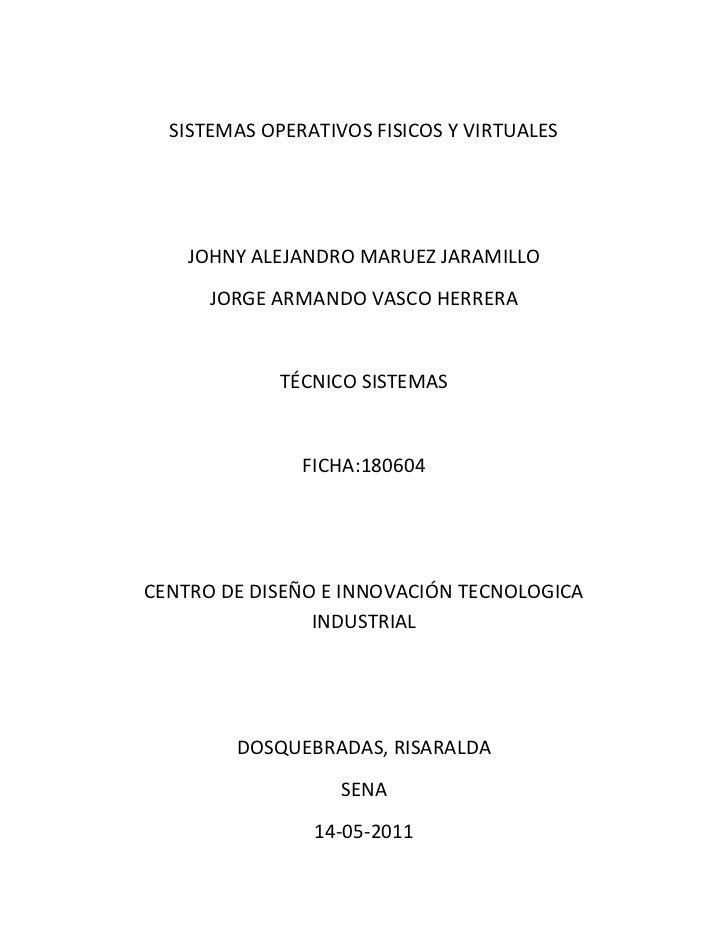 SISTEMAS OPERATIVOS FISICOS Y VIRTUALES<br />JOHNY ALEJANDRO MARUEZ JARAMILLO<br />JORGE ARMANDO VASCO HERRERA<br />TÉCNIC...