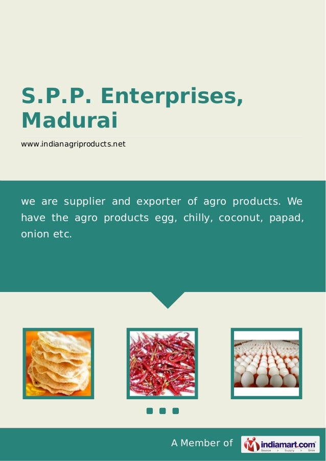 A Member of S.P.P. Enterprises, Madurai www.indianagriproducts.net we are supplier and exporter of agro products. We have ...