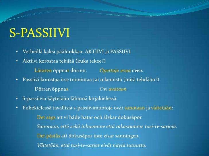 S-PASSIIVI • Verbeillä kaksi pääluokkaa: AKTIIVI ja PASSIIVI • Aktiivi korostaa tekijää (kuka tekee?)         Läraren öppn...