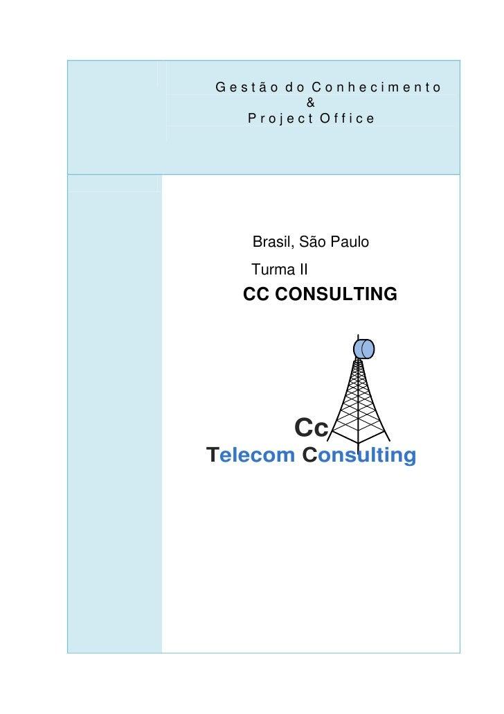 Gestão do Conhecimento         &   Project Office   Brasil, São Paulo   Turma II   CC CONSULTING         CcTelecom Consult...