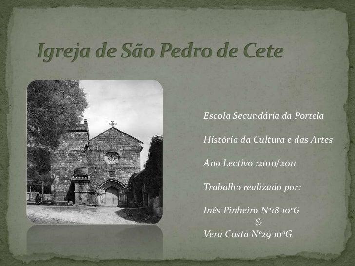 Igreja de São Pedro de Cete<br />Escola Secundária da Portela<br />História da Cultura e das Artes<br />Ano Lectivo :2010/...