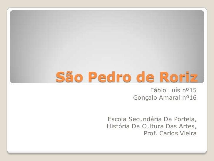 São Pedro de Roriz<br />Fábio Luís nº15<br />Gonçalo Amaral nº16<br />Escola Secundária Da Portela,<br />História Da Cultu...