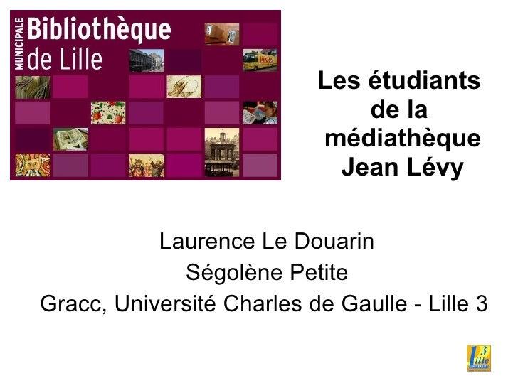 Les étudiants  de la  médiathèque Jean Lévy Laurence Le Douarin Ségolène Petite Gracc, Université Charles de Gaulle - Lill...