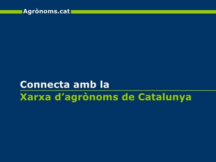 Xarxa d'agrònoms de Catalunya Connecta amb la Agrònoms.cat