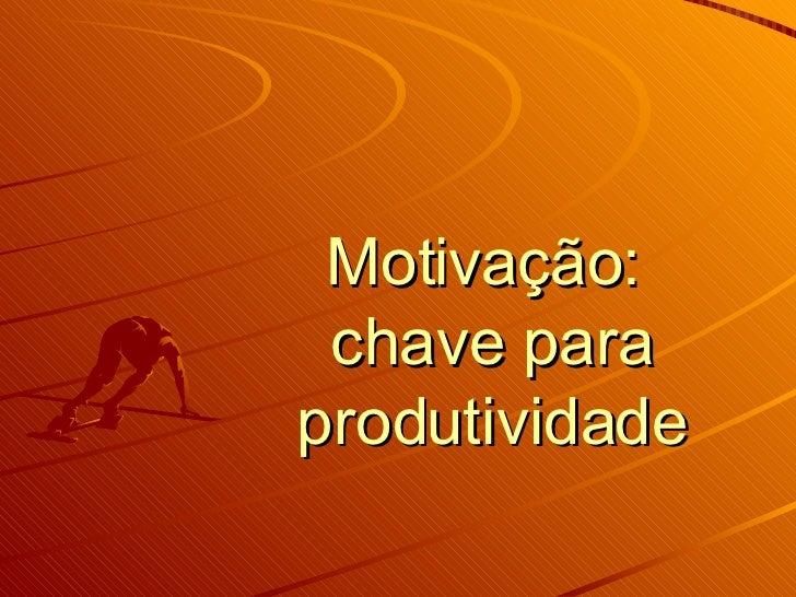 Motivação:  chave para produtividade