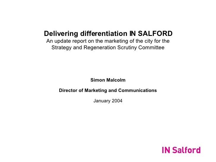 Delivering differentiation IN SALFORD An update report on the marketing of the city for the Strategy and Regeneration Scru...