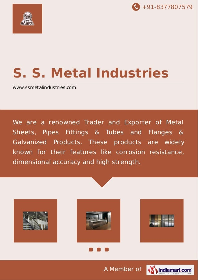+91-8377807579 A Member of S. S. Metal Industries www.ssmetalindustries.com We are a renowned Trader and Exporter of Metal...