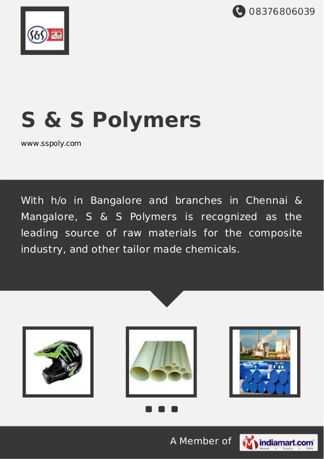 08376806039 A Member of S & S Polymers www.sspoly.com With h/o in Bangalore and branches in Chennai & Mangalore, S & S Pol...