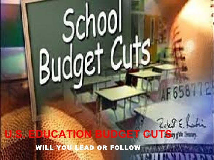 U.S. EDUCATION BUDGET CUTS    WILL YOU LEAD OR FOLLOW