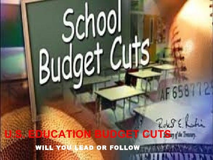 U.S. EDUCATION BUDGET CUTS    WILL YOU LEAD OR FOLLOW
