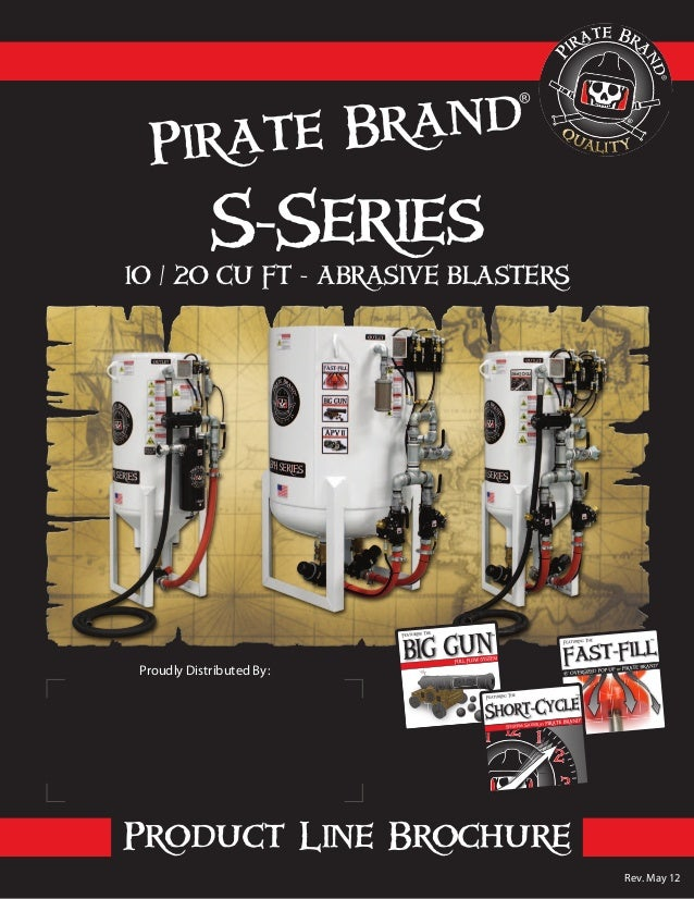 10 / 20 CU FT - ABRASIVE BLASTERS Pirate Brand ® Product Line Brochure S-Series Proudly Distributed By: Rev. May 12