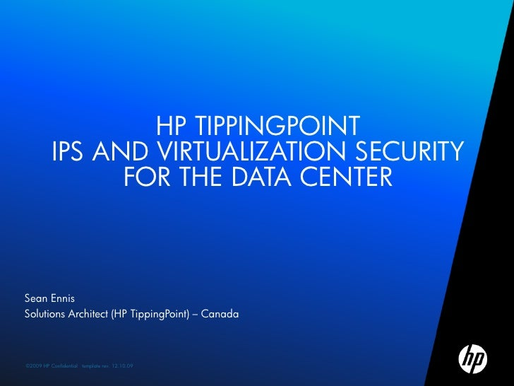 HP TIPPINGPOINT          IPS AND VIRTUALIZATION SECURITY                FOR THE DATA CENTERSean EnnisSolutions Architect (...