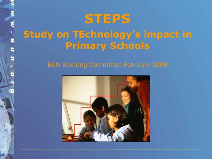 STEPS Study on TEchnology's impact in Primary Schools EUN Steering Committee February 2008
