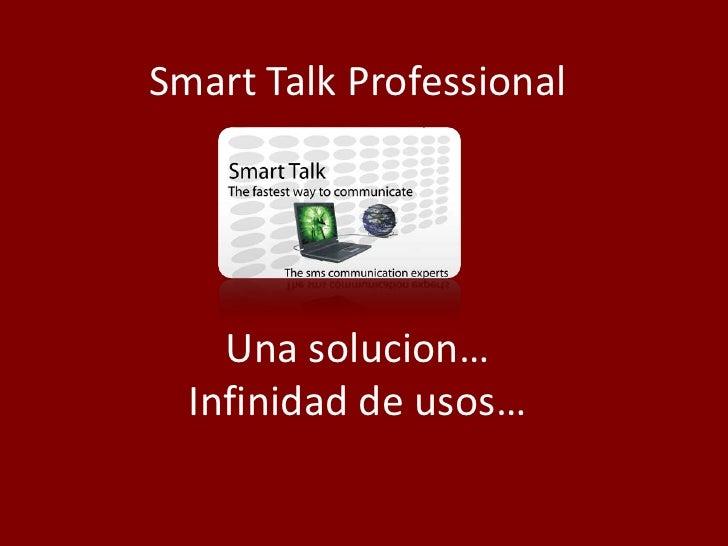 SmartTalk ProfessionalUna solucion…Infinidad de usos…<br />