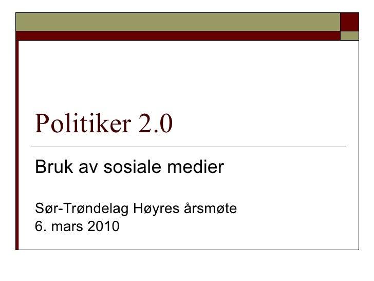 Politiker 2.0 Bruk av sosiale medier  Sør-Trøndelag Høyres årsmøte 6. mars 2010