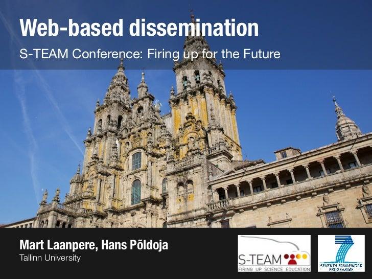 Web-based disseminationS-TEAM Conference: Firing up for the FutureMart Laanpere, Hans PõldojaTallinn University