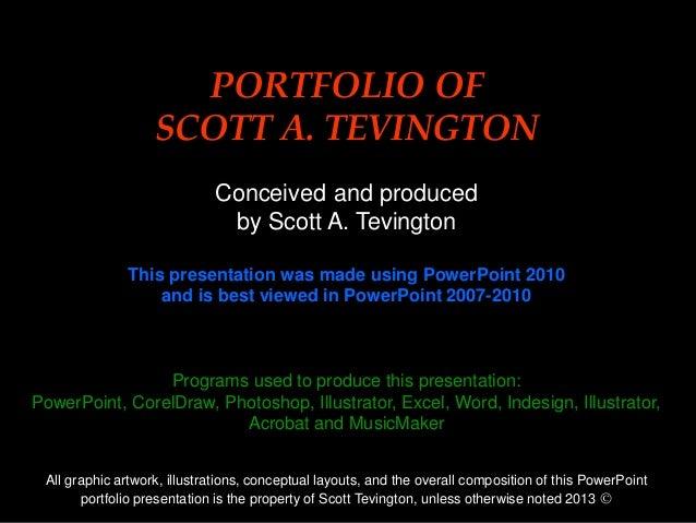 0Title (24pt Arial Bold Initial Cap)PORTFOLIO OFSCOTT A. TEVINGTONConceived and producedby Scott A. TevingtonThis presenta...