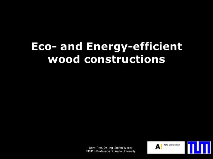 Eco- and Energy-efficient  wood constructions           Univ.-Prof. Dr.-Ing. Stefan Winter         FiDiPro Professorship A...