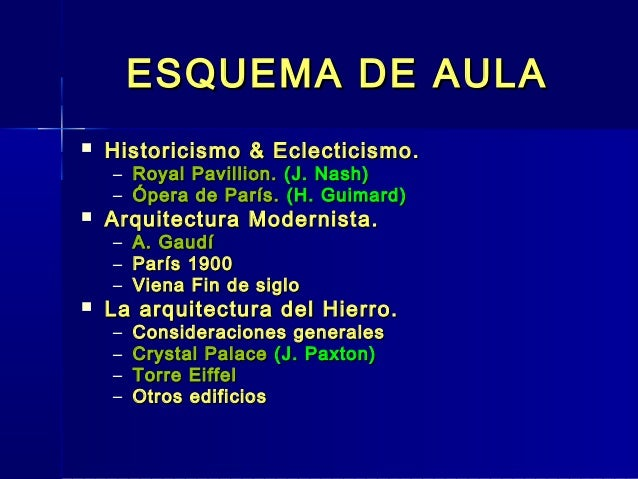 ESQUEMA DE AULA   Historicismo & Eclecticismo.    – Royal Pavillion. (J. Nash)    – Ópera de París. (H. Guimard)   Arqui...