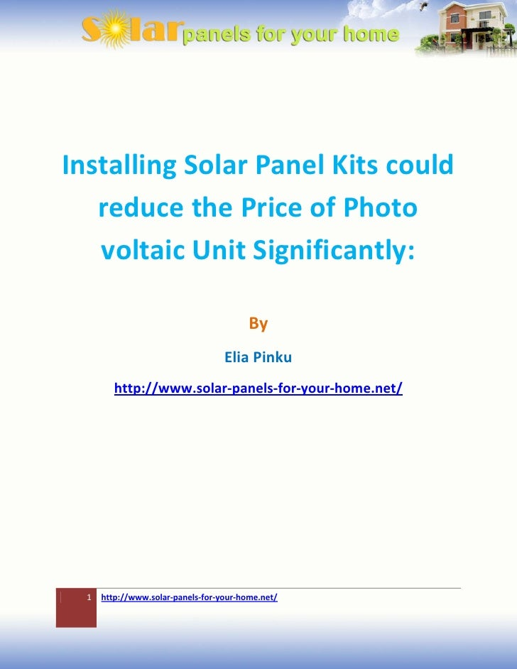 Installing Solar Panel Kits could   reduce the Price of Photo   voltaic Unit Significantly:                               ...