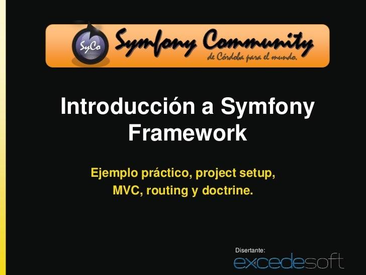 Introducción a Symfony      Framework  Ejemplo práctico, project setup,     MVC, routing y doctrine.                      ...