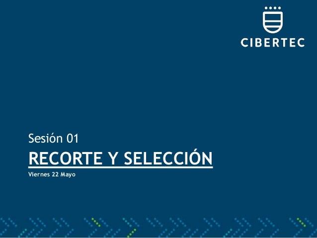 Sesión 01 RECORTE Y SELECCIÓN Viernes 22 Mayo