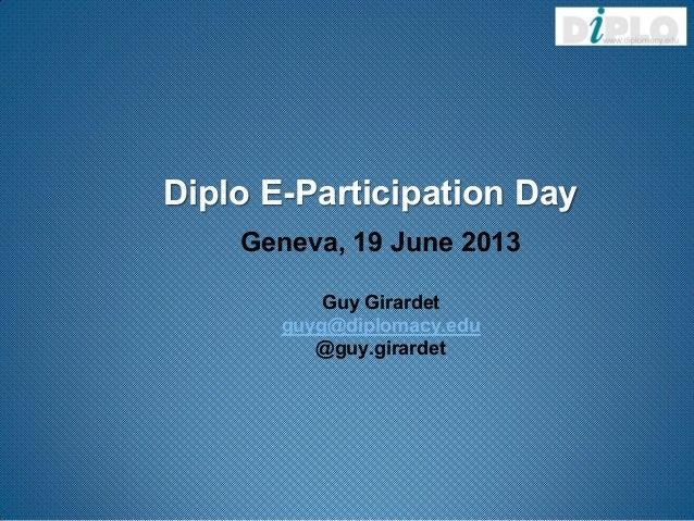 Diplo E-Participation DayGeneva, 19 June 2013Guy Girardetguyg@diplomacy.edu@guy.girardet