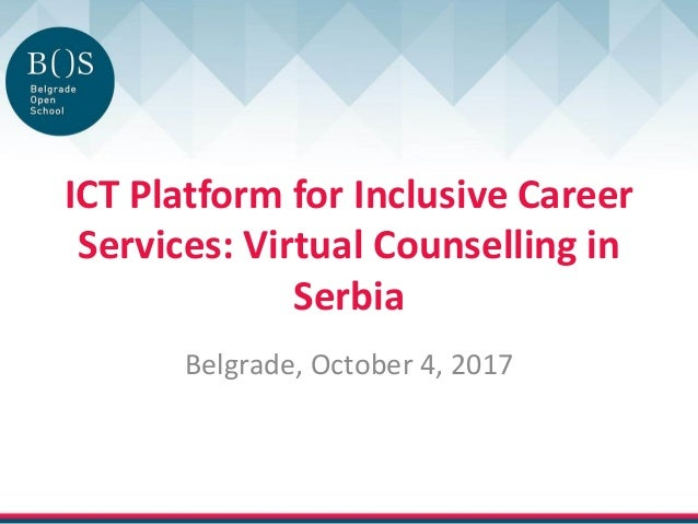 ICT Platform for Inclusive Career Services: Virtual Counselling in Serbia Belgrade, October 4, 2017