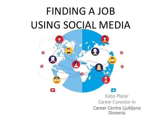 FINDINGAJOB USINGSOCIALMEDIA KatjaPlazar CareerCunselorin CareerCentreLjubljana Slovenia